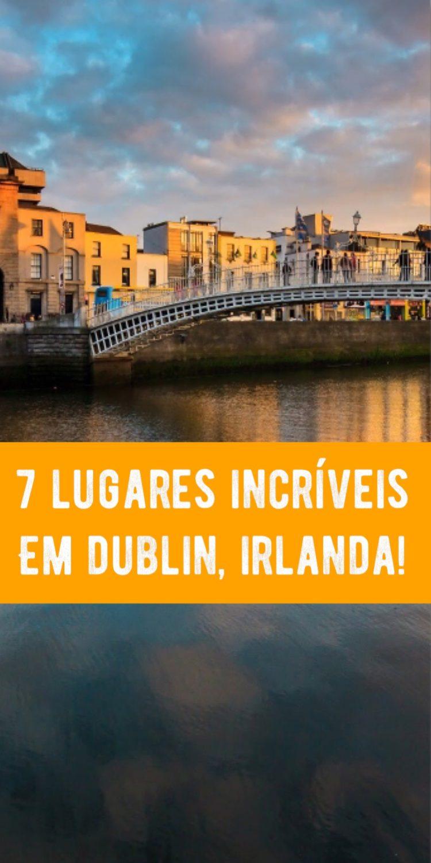 7 pontos turísticos incríveis em Dublin, Irlanda